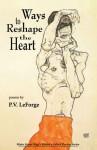 Ways to Reshape the Heart - P.V. LeForge