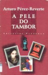 A pele do tambor - Arturo Pérez-Reverte