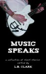 Music Speaks - LB Clark, Erin McGowan, JD Mader, Ann Cathey, Laurie Sorensen, David Antrobus, Pam Bainbridge-Cowan, James Clark, Christopher T. Grace