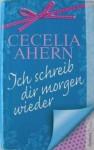 Ich schreib dir morgen wieder - Cecelia Ahern