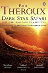 Dark Star Safari: Overland from Cairo to Cape Town - Paul Theroux