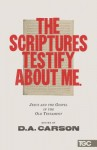 The Scriptures Testify about Me: Jesus and the Gospel in the Old Testament - D.A. Carson, Alistair Begg, Mike Bullmore, Matt Chandler, Timothy Keller, James MacDonald, Conrad Mbewe