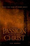 """What You Need to Know about """"The Passion of the Christ"""" - Ian Brown"""