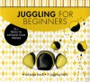 Juggling for Beginners: 25+ Tricks to Astound Your Friends - Cassandra Beckerman