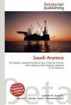 Saudi Aramco - Lambert M. Surhone, Mariam T. Tennoe, Susan F. Henssonow