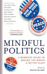 Mindful Politics: A Buddhist Guide to Making the World a Better Place - Melvin McLeod