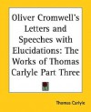 Oliver Cromwell's Letters and Speeches with Elucidations: Part 3 - Oliver Cromwell, Thomas Carlyle