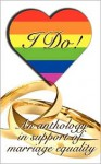 I Do: An Anthology in Support of Marriage Equality - Kris Jacen, Alex Beecroft, Charlie Cochrane, Clare London