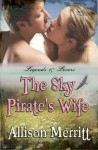 The Sky Pirate's Wife - Allison Merritt