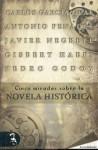 Cinco miradas sobre la novela historica - Carlos García Gual, Javier Negrete, Gisbert Haefs, Antonio Penadés, Pedro Godoy