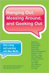 Hanging Out, Messing Around, and Geeking Out: Kids Living and Learning with New Media - Mizuko Ito, Matteo Bittanti, Heather A. Horst, C.J. Pascoe, Laura Robinson, Sonja Baumer, Danah Boyd, Rachel Cody, Becky Herr-Stephenson, Patricia G. Lange, Dilan Mahendran, Katynka Z. Martinez, Dan Perkel, Christo Sims, Lisa Tripp