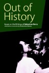 Out of History: Essays on the Writings of Sebastian Barry - Christina Hunt Mahony