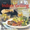 The Indoor Grilling Cookbook: 100 Great Recipes for Electric and Stovetop Grills - Julie Stillman