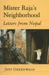 Mister Raja's Neighborhood: Letters from Nepal - Jeff Greenwald