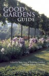 The Good Gardens Guide: The Essential Independent Guide to the 1200 Best Gardens, Parks and Green Spaces in Britain, Ireland and the Channel Islands - Peter King, Anne Gatti, Katherine Lambert