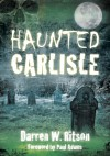 Haunted Carlisle - Darren W. Ritson