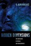 Hidden Dimensions: The Unification of Physics and Consciousness - B. Alan Wallace