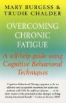 Overcoming Chronic Fatigue: A Self-Help Guide Using Cognitive Behavioral Techniques. Mary Burgess with Trudie Chalder - Mary Burgess