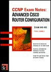 Advanced Cisco Router Configuration: exam 640-403 - Todd Lammle