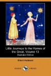 Little Journeys to the Homes of the Great, Volume 13 (Illustrated Edition) (Dodo Press) - Elbert Hubbard