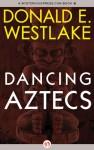 Dancing Aztecs - Donald E Westlake