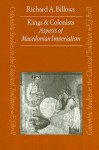 Kings and Colonists: Aspects of Macedonian Imperialism - Richard A. Billows