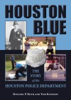 Houston Blue: The Story of the Houston Police Department - Mitchel P. Roth, Tom Kennedy