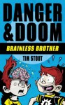 Danger & Doom: Brainless Brother (a hilarious action adventure for kids ages 8-10) (Danger and Doom) - Tim Stout, Jason Week