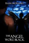 The Angel Wore Black - Ellen McKinney