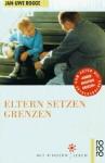 Eltern setzen Grenzen - Jan-Uwe Rogge