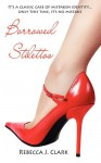 Borrowed Stilettos - Rebecca J. Clark
