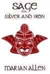 Silver and Iron: Sage: Book Three - Marian Allen