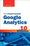 Sams Teach Yourself Google Analytics in 10 Minutes - Michael Miller