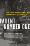 Patient Number One: A True Story of How One CEO Took on Cancer and Big Business in the Fight of His Life - Rick Murdock, David Fisher