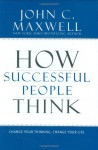 How Successful People Think: Change Your Thinking, Change Your Life (Audio) - John C. Maxwell, Chris Sorenson