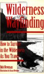 Wilderness Wayfinding: How to Survive in the Wilderness as You Travel - Bob Newman