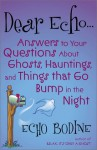 Dear Echo: Answers to Your Questions about Ghosts, Hauntings, and Things That Go Bump in the Night - Echo Bodine