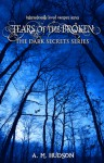 Tears of the Broken (Dark Secrets #1) - A.M. Hudson