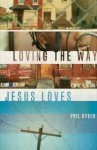 Loving the Way Jesus Loves - Philip Graham Ryken