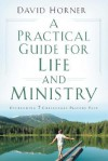 A Practical Guide for Life and Ministry: Overcoming 7 Challenges Pastors Face - David Horner