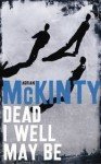 Dead I Well May Be (Michael Forsythe #1) - Adrian McKinty