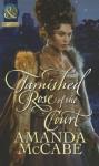 Tarnished Rose of the Court. Amanda McCabe - Amanda McCabe