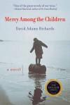 Mercy Among the Children: A Novel - David Adams Richards