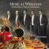 Music at Wesleyan Music at Wesleyan Music at Wesleyan Music at Wesleyan Music at Wesleya: From Glee Club to Gamelan from Glee Club to Gamelan from Glee Club to Gamelan from Glee Club to Gamelan from Glee Club T - Mark Slobin