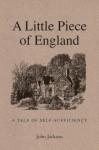 A Little Piece of England: A Tale of Self-Sufficiency - John Jackson, Daniela Jaglenka Terrazzini