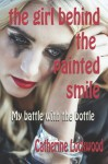The Girl Behind the Painted Smile: My Battle with the Bottle (Large Print) - Catherine Lockwood
