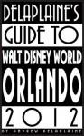 Delaplaine's 2012 Guide to Walt Disney World & Orlando - Andrew Delaplaine