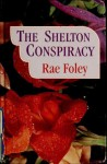 The Shelton Conspiracy - Rae Foley