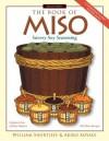 The Book of Miso: Savory, High-Protein Seasoning - William Shurtleff, Akiko Aoyagi