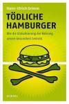 Tödliche Hamburger: Wie die Globalisierung der Nahrung unsere Gesundheit bedroht - Hans-Ulrich Grimm